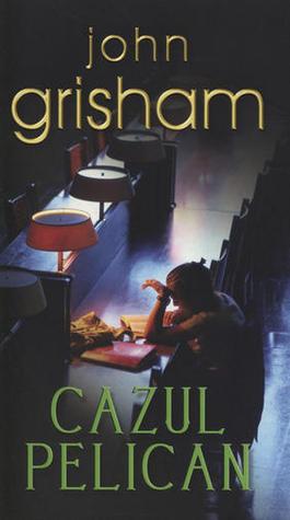 Cazul Pelican  by  John Grisham