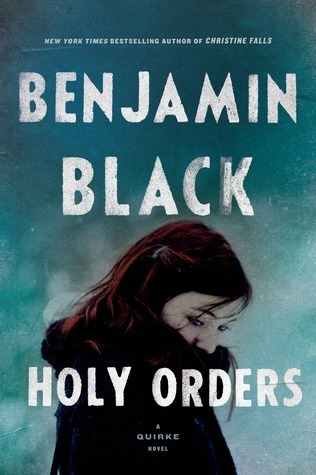 Holy Orders: A Quirke Novel (Quirke #5) Benjamin Black