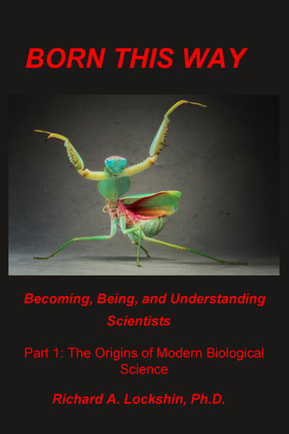 Born This Way: Becoming, Being, and Understanding Scientists. Richard A. Lockshin