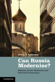 Can Russia Modernise? Sistema, Power Networks and Informal Governance Alena V. Ledeneva