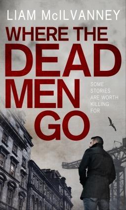 Where the Dead Men Go Liam McIlvanney
