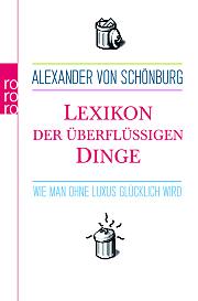 Lexikon Der Überflüssigen Dinge: Wie Man Ohne Luxus Glücklich Wird  by  Alexander von Schönburg