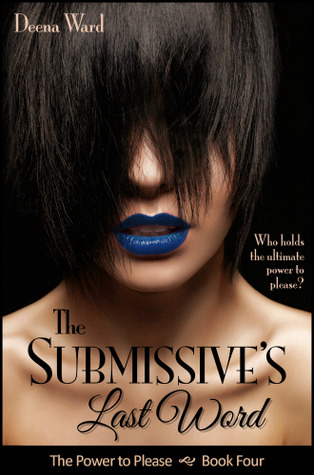 The Submissives Last Word (The Power to Please, #4)  by  Deena Ward