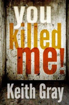 You Killed Me! Keith Gray