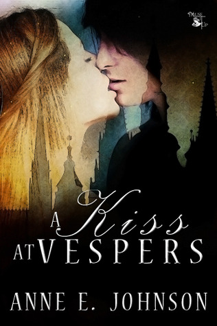 A Kiss at Vespers  by  Anne E. Johnson