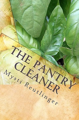 The Pantry Cleaner: Chemical Free Cleaning  by  Mysti Reutlinger