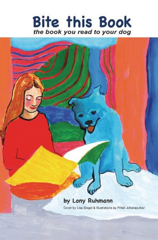 Bite this Book: the book you read to your dog Lony Ruhmann