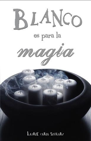 Blanco es para la Magia (Azul es para las pesadillas #2)  by  Laurie Faria Stolarz