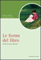 Le forme del libro. Schede di cultura editoriale Alberto Cadioli