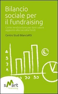 Bilancio sociale per il fundraising. Come rendicontare per dare valore  by  Centro Studi Bilanciarsi