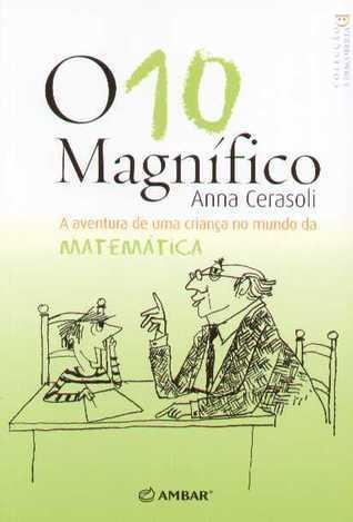 O 10 Magnífico - A aventura de uma criança no mundo da Matemática Anna Cerasoli