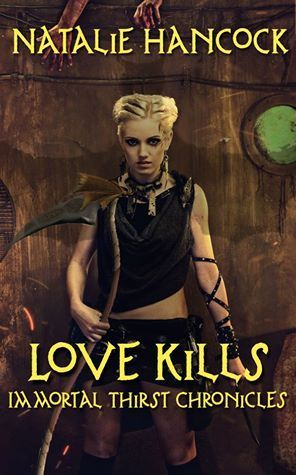 Love Kills (Immortal Thirst Chronicles, #1)  by  Natalie Hancock