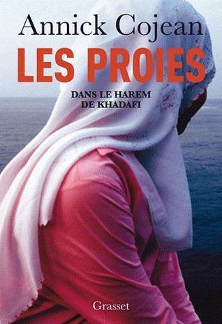 Les Proies : dans le harem de Kadhafi Annick Cojean