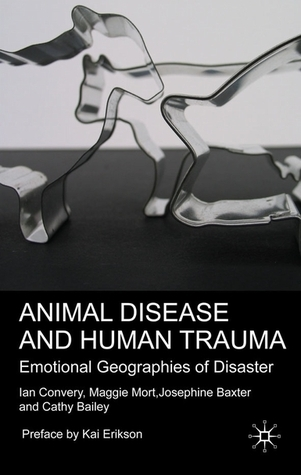 Animal Disease and Human Trauma: Emotional Geographies of Disaster Ian Convery