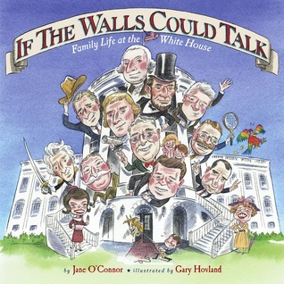 If the Walls Could Talk: Family Life at the White House  by  Jane OConnor