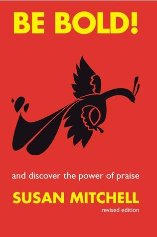 Be Bold !: and Discover the Power of Praise  by  Susan Mitchell