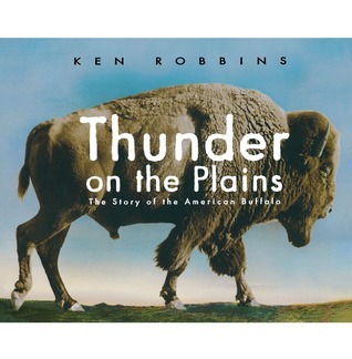Thunder on the Plains: The Story of the American Buffalo  by  Ken Robbins