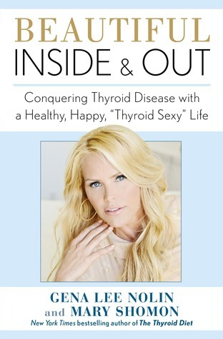 Beautiful Inside and Out: Conquering Thyroid Disease with a Healthy, Happy, Thyroid Sexy Life  by  Gena Lee Nolin