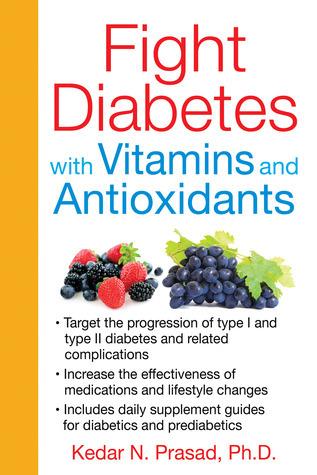 Fight Diabetes with Vitamins and Antioxidants  by  Kedar N. Prasad