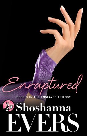 Enraptured: Book Three in the Enslaved Trilogy  (Enslaved Trilogy, #3) Shoshanna Evers