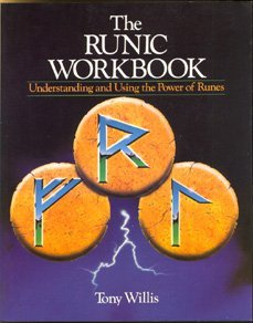 The Runic Workbook: Understanding and Using the Power of Runes Tony Willis