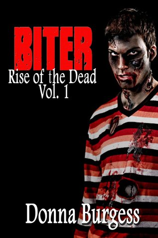 Biter (Rise of the Dead, #1) Donna Burgess