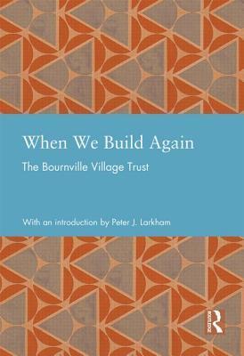 When We Build Again: The Bournville Village Trust Bournville Village Trust
