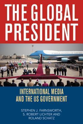 The Global President: International Media and the US Government  by  Stephen J. Farnsworth