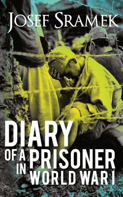 Diary of a Prisoner in World War I: 2nd Edition Josef Sramek