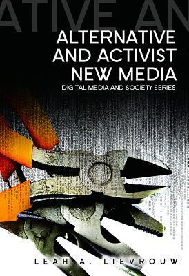 Alternative And Activist New Media  by  Leah A. Lievrouw