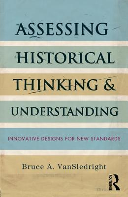 The Challenge of Rethinking History Education: On Practices, Theories, and Policy  by  Bruce A. VanSledright