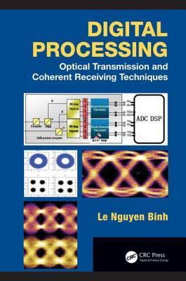 Digital Processing: Optical Transmission and Coherent Receiving Techniques: Optical Transmission and Coherent Receiving Techniques Le Nguyen Binh