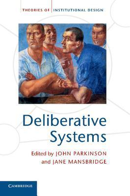 Deliberative Systems: Deliberative Democracy at the Large Scale  by  John Parkinson