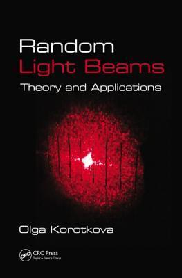 Random Light Beams: Theory and Applications: Theory and Applications  by  Olga Korotkova