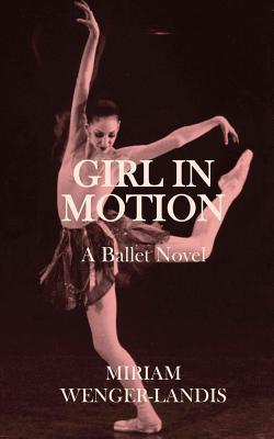 Girl in Motion: A Novel  by  Miriam Wenger-Landis