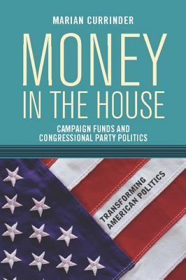Money in the House: Campaign Funds and Congressional Party Politics Marian Currinder