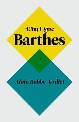 Why I Love Barthes  by  Alain Robbe-Grillet