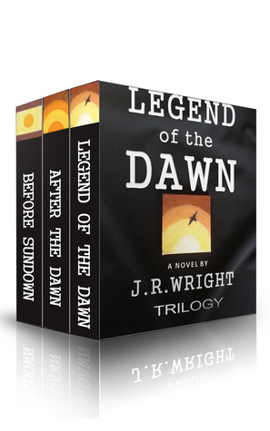 Legend of the Dawn: The Complete Trilogy (Legend of the Dawn #1-3)  by  J.R. Wright