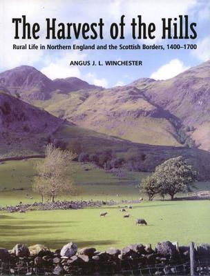 The Harvest of the Hills: Rural Life in Northern England and the Scottish Borders  by  Angus Winchester
