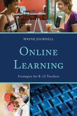 Online Learning: Strategies for K-12 Teachers Wayne Journell