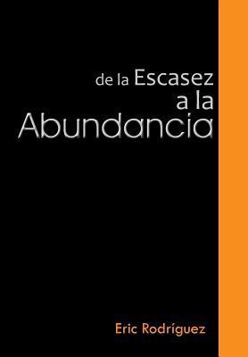de La Escasez a la Abundancia  by  Eric Rodriguez