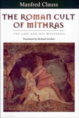 The Roman Cult Of Mithras: The God And His Mysteries  by  Manfred Clauss