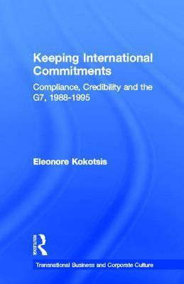 Keeping International Commitments: Compliance, Credibility and the G7, 1988-1995  by  Eleonore Kokotsis