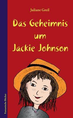 Das Geheimnis um Jackie Johnson  by  Juliane Greil