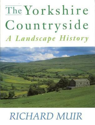 The Yorkshire Countryside: A Landscape History  by  Richard Muir