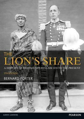 The Lions Share: A History of British Imperialism 1850-2011 Bernard Porter