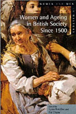 Women And Ageing In British Society Since 1500 Lynn Botelho