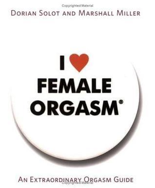 I Love Female Orgasm: An Extraordinary Orgasm Guide  by  Dorian Solot