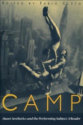 Camp: Queer Aesthetics And The Performing Subject: A Reader Fabio Cleto