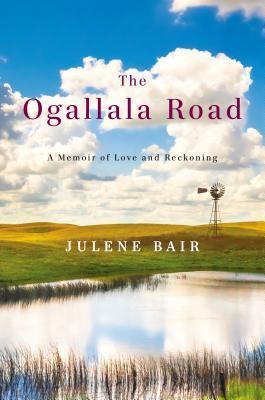 The Ogallala Road: A Memoir of Love and Reckoning Julene Bair